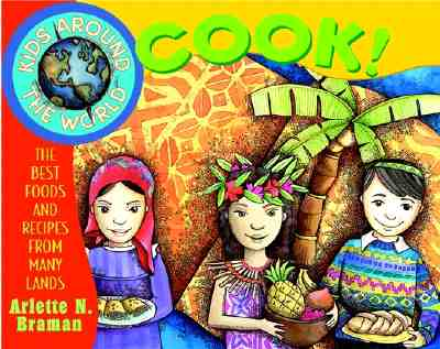 Kids Around the World Cook! By Braman, Arlette N./ Bosson, Jo-Ellen (ILT)