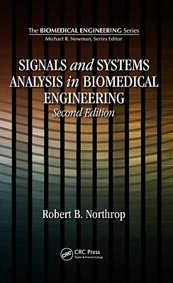 Signals and Systems Analysis in Biomedical Engineering By Northrop, Robert B.